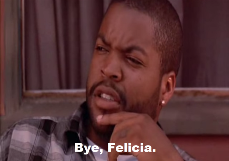 Bye Felicia quote from Ice Cube