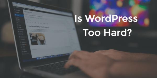 Is WordPress to hard?