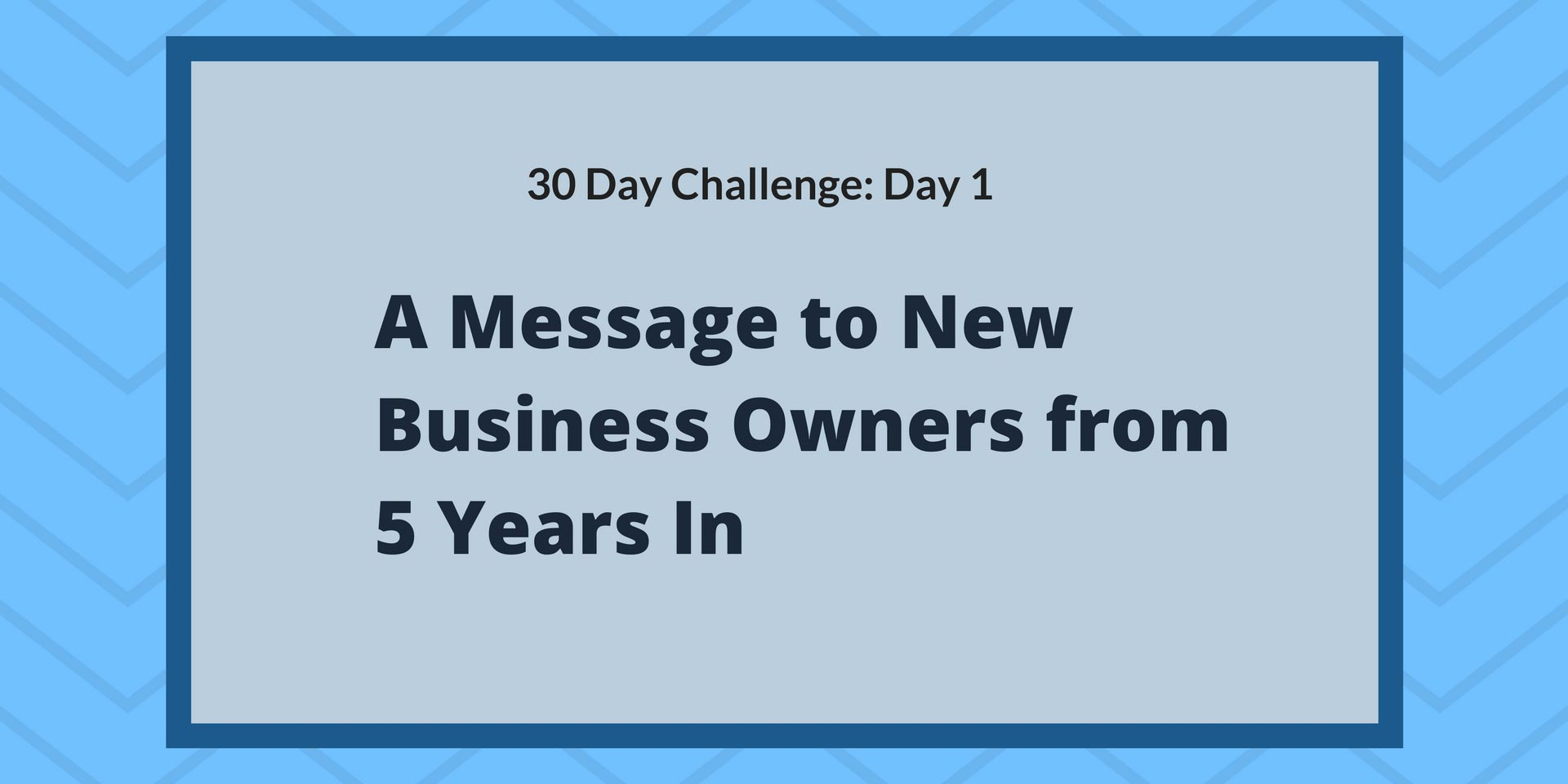 30 Day Challenge Day 1: A message to new business owners