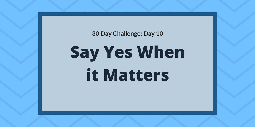 Say yes when it matters