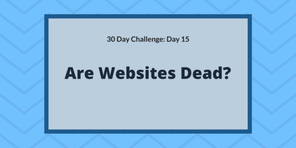 Are websites dead?