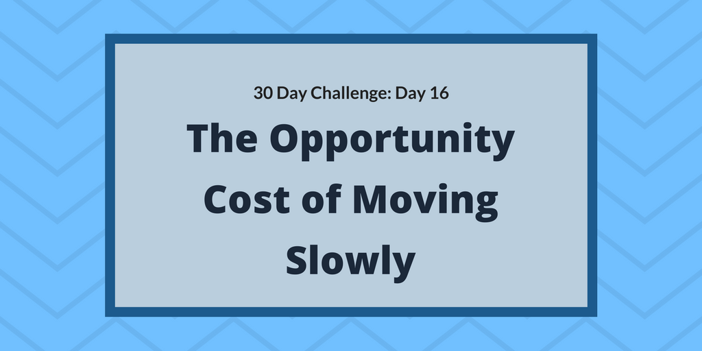 The Opportunity Cost of Moving Slowly