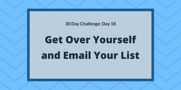 Get over yourself and email your list