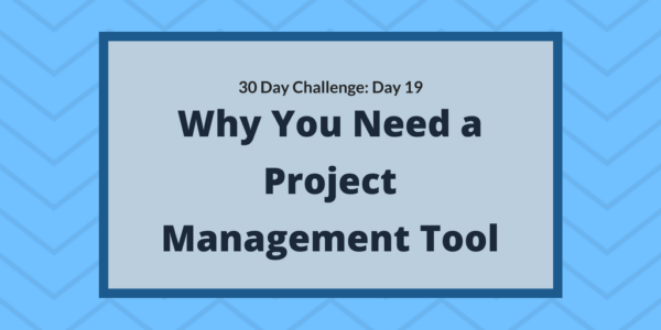 Why You Need a Project Management Tool