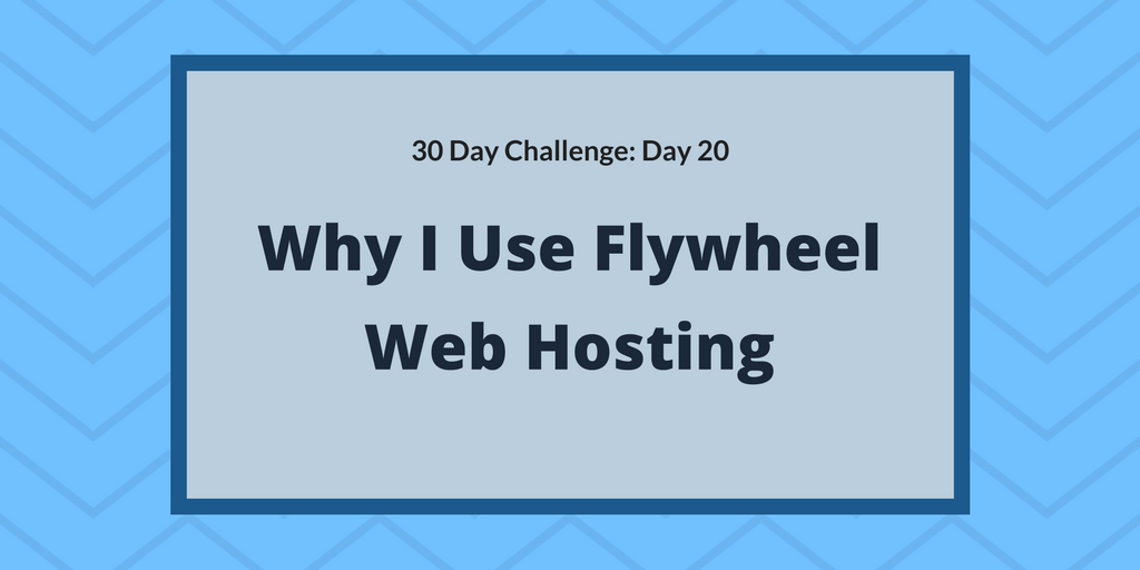 Why I use Flywheel web hosting