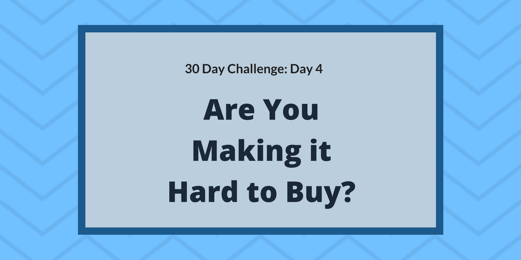 Are you making it hard to buy?