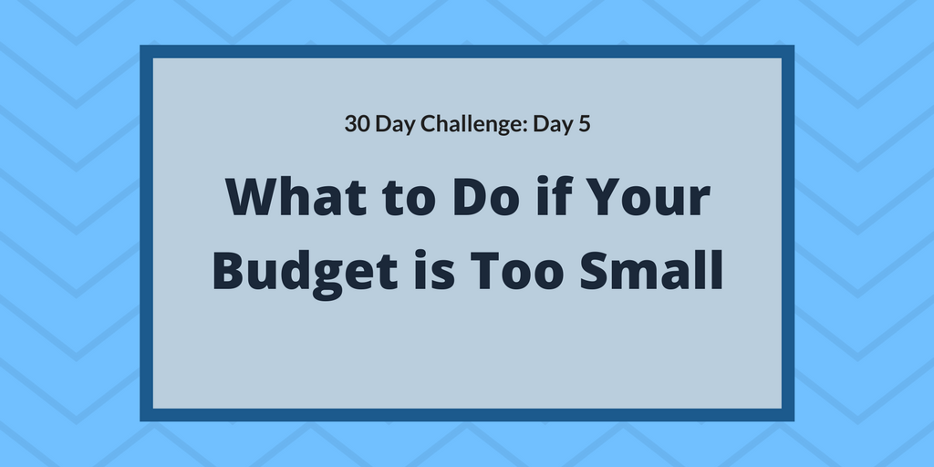 What to do if your budget it too small