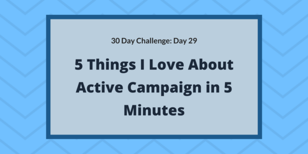 5 Things I Love About Active Campaign in 5 Minutes
